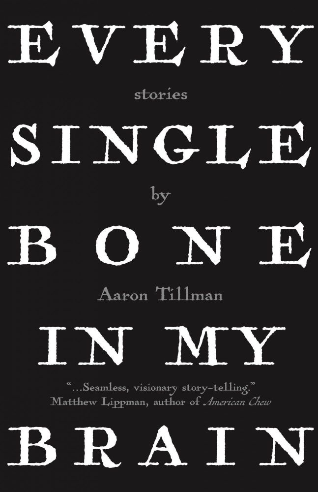 Every Single Bone in My Brain. Aaron Tillman.